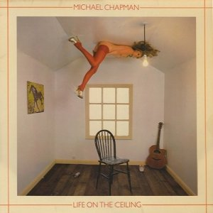 Michael Chapman - Life On The Ceiling (1979) [1996]