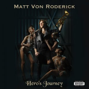 Matt Von Roderick - Hero's Journey (2016)