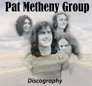 Pat Metheny Group - Official Discography (1978-2005)