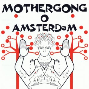 Mother Gong - O Amsterdam (2007)