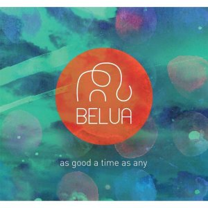 Belua - As Good a Time as Any (2016)