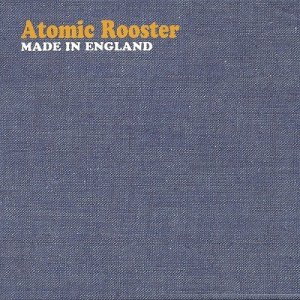 Atomic Rooster - Made In England (1972) [2004]