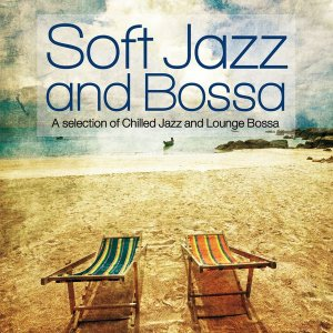 VA - Soft Jazz and Bossa (A Selection of Chilled Jazz and Lounge Bossa) (2015)