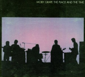 Moby Grape - The Place And The Time (1967-68) (2009)