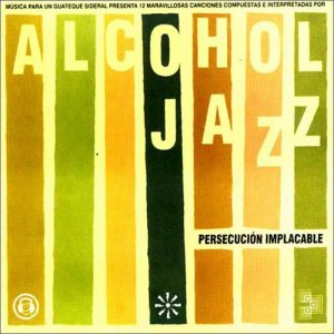 Alcohol Jazz - Persecucion Implacable (2001)