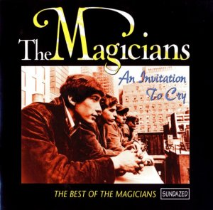 The Magicians - An Invitation To Cry -The Best Of The Magicians (1965-67) [1999]