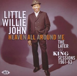 Little Willie John - Heaven All Around Me - The Later King Sessions 1961-1963 (2009)