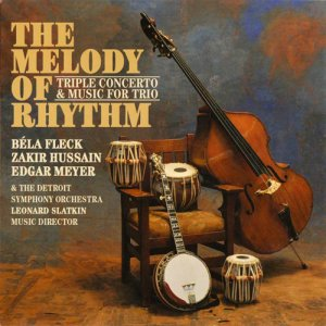 Bela Fleck, Zakir Hussain, Edgar Meyer, Detroit Symphony Orchestra - The Melody Of Rhythm: Triple Concerto & Music For Trio (2009)