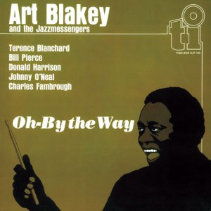 Art Blakey And The Jazzmessengers - Oh-By The Way (2015)