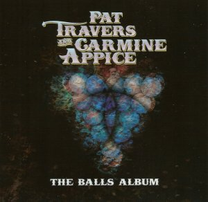 Pat Travers and Carmine Appice - The Balls Album (2004) [2016]