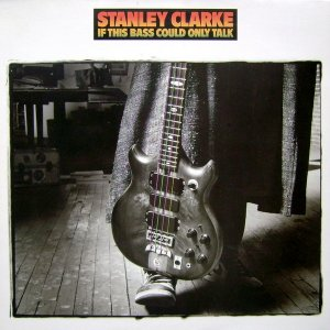 Stanley Clarke - If This Bass Could Only Talk (1988)