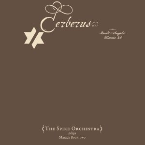 John Zorn & The Spike Orchestra - Cerberus: The Book of Angels Volume 26 (2015)