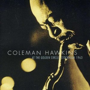 Coleman Hawkins - At The Golden Circle Stockholm 1963 (2002)