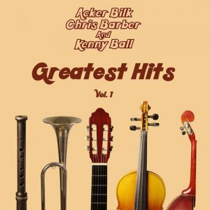 Acker Bilk, Chris Barber and Kenny Ball - Greatest Hits, Vol. 1 (2015)