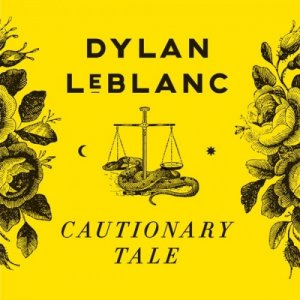 Dylan LeBlanc - Cautionary Tale (2016)