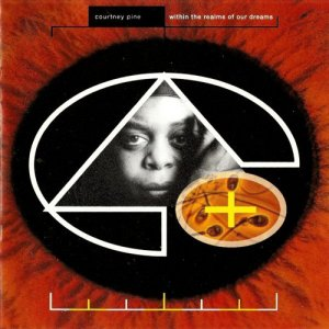 Courtney Pine - Within The Realms Of Our Dreams (1991)