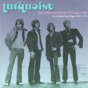 Turquoise - The Further Adventures Of Flossie Fillet (1966-69) [2006]