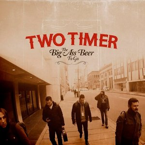 Two Timer - The Big Ass Beer to Go (2016)