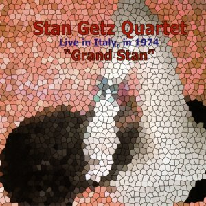 Stan Getz Quartet - Grand Stan: Live In Italy, In 1974 (2014)