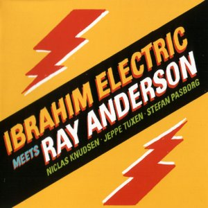 Ibrahim Electric - Ibrahim Electric Meets Ray Anderson (2004)