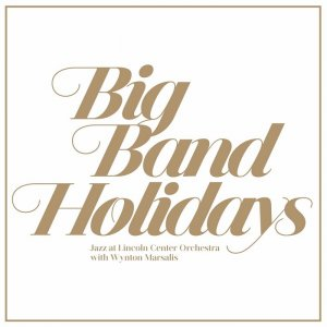 Jazz at Lincoln Center Orchestra with Wynton Marsalis - Big Band Holidays (2015) [HDTracks]