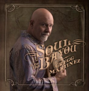 Gregg Martinez - Soul of the Bayou (2016)