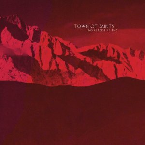 Town Of Saints - No Place Like This (2016)