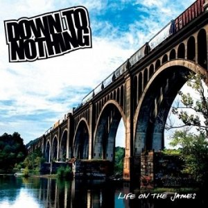 Down To Nothing - Life On The James (2013)