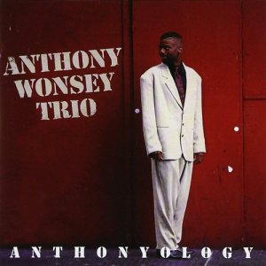 Anthony Wonsey Trio - Anthonyology (1995)