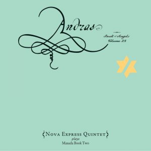 John Zorn - Nova Express Quintet - Andras: The Book of Angels Volume 28 (2016)