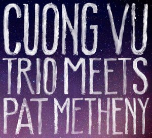 Cuong Vu & Pat Metheny - Cuong Vu Trio Meets Pat Metheny (2016)