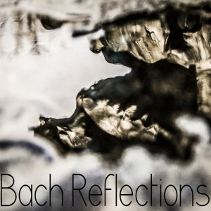 Bach Reflections - Bach Reflections (2013) [HDTracks]