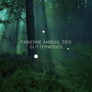 Fabienne Ambuhl Trio - Glitterwoods (2015) [HDTracks]