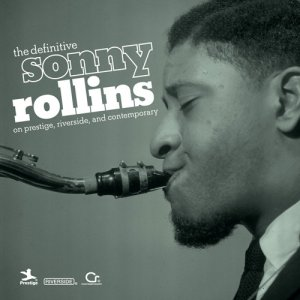 Sonny Rollins - The Definitive Sonny Rollins On Prestige, Riverside, And Contemporary (2010)