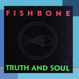 Fishbone - Truth And Soul (1988) [Reissue 2011]