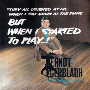 Berndt Egerbladh And His Quartet - But When I Started To Play..! (2013)