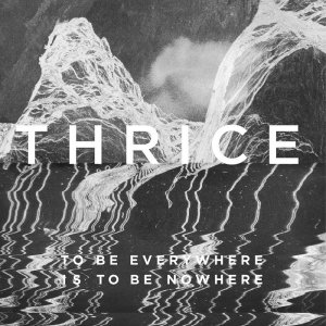 Thrice - To Be Everywhere Is to Be Nowhere (2016) [HDTracks]