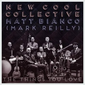 New Cool Collective & Matt Bianco (Mark Reilly) - The Things You Love (2016)