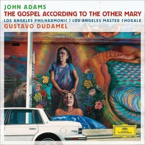 Los Angeles Philharmonic, Gustavo Dudamel - John Adams: The Gospel According To The Other Mary (2014) [HDTracks]