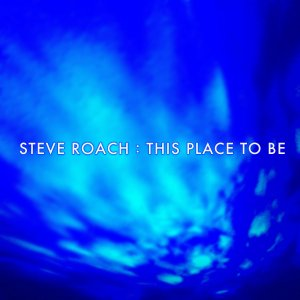 Steve Roach - This Place To Be (2016)