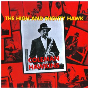 Coleman Hawkins - The High And Mighty Hawk (2010)