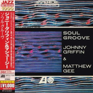 Johnny Griffin & Matthew Gee - Soul Groove (1963) [2012 Japan]