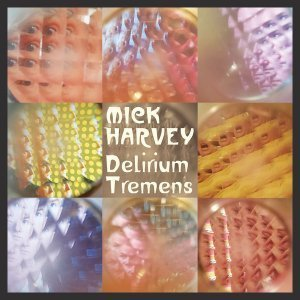 Mick Harvey - Delirium Tremens (2016)