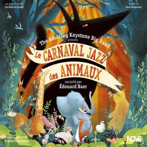 The Amazing Keystone Big Band & Edouard Baer - Le Carnaval Jazz Des Animaux (2015)