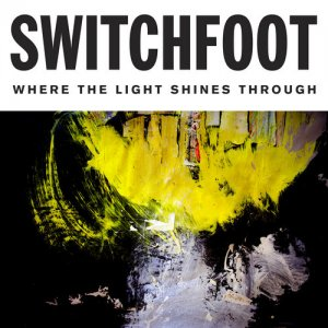 Switchfoot - Where The Light Shines Through (Deluxe Edition) (2016)
