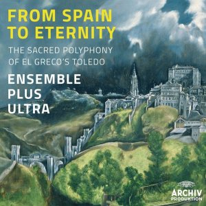 Ensemble Plus Ultra - From Spain to Eternity: The Sacred Polyphony of El Greco's Toledo (2014) [HDTracks]