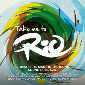 Take Me To Rio Collective - Take Me To Rio (Ultimate Hits Made In The Iconic Sound Of Brazil) (2016)