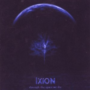 Ixion - Through the Space We Die [2007]
