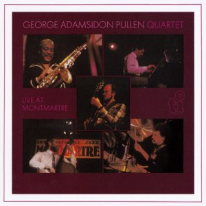 George Adams & Don Pullen Quartet - Live At Montmartre (2015)
