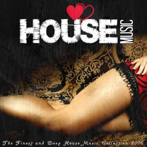 VA - I Love House Music 2016: The Finest And Deep House Music Collection (2016)